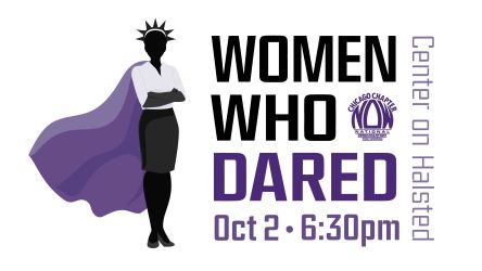 2019 Women Who Dared | Wednesday, October 2, 2019 | 6:30 pm – 9:00 pm |Center on Halsted | 3656 N. Halsted St. | Chicago